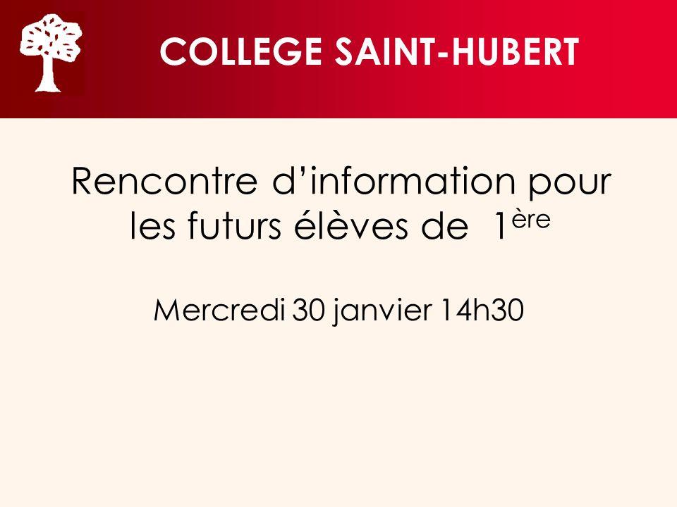Rencontre dinformation pour les futurs élèves de 1 ère Mercredi 30 janvier 14h30 COLLEGE SAINT-HUBERT