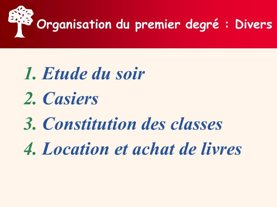 Organisation du premier degré : Divers 1.Etude du soir 2.Casiers 3.Constitution des classes 4.Location et achat de livres