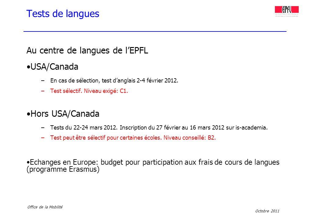 Octobre 2011 Office de la Mobilité Tests de langues Au centre de langues de lEPFL USA/Canada –En cas de sélection, test danglais 2-4 février 2012. –Te