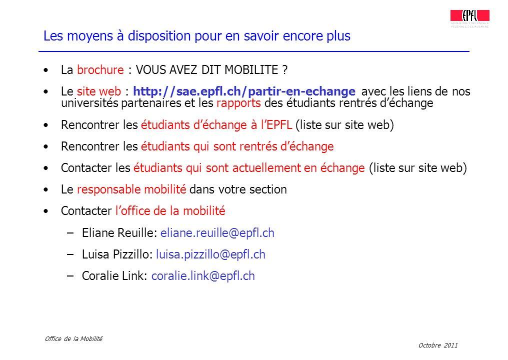 Octobre 2011 Office de la Mobilité La brochure : VOUS AVEZ DIT MOBILITE ? Le site web : http://sae.epfl.ch/partir-en-echange avec les liens de nos uni