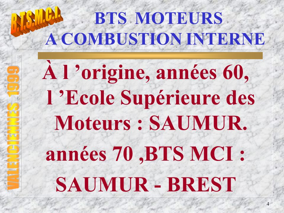 5 BTS MOTEURS A COMBUSTION INTERNE BTS rénové Arrêté du 21 mai 1997 1ère session 1998
