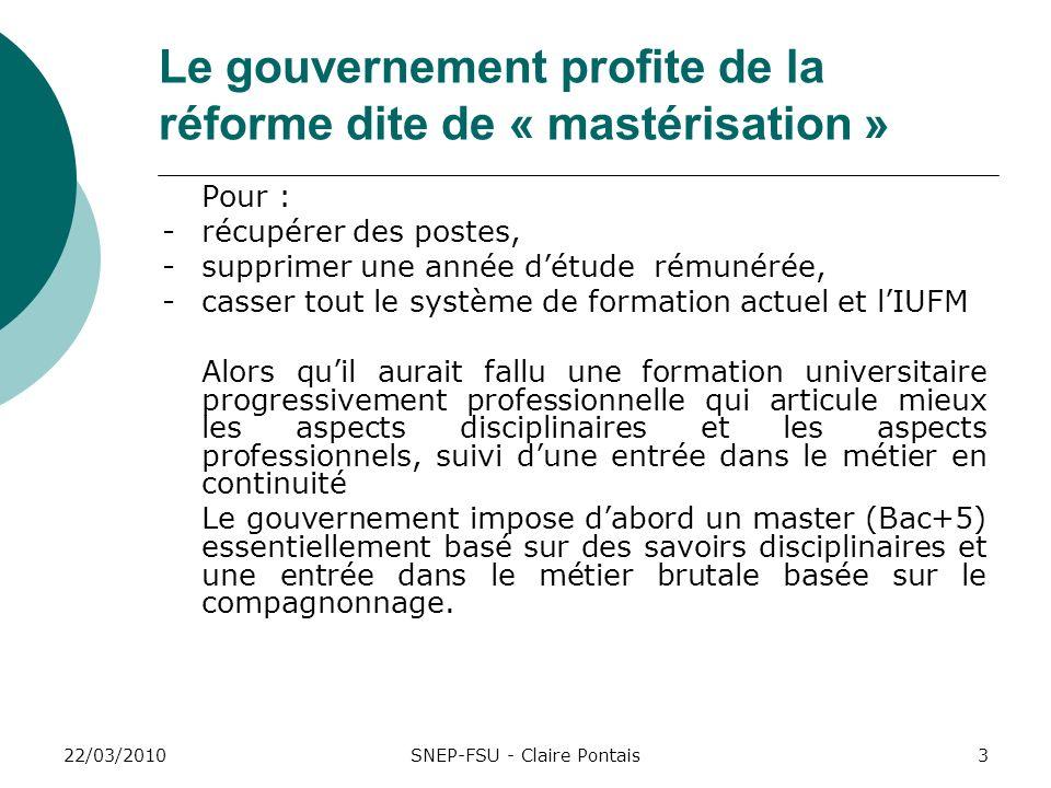 22/03/20103 Le gouvernement profite de la réforme dite de « mastérisation » Pour : - récupérer des postes, - supprimer une année détude rémunérée, - c