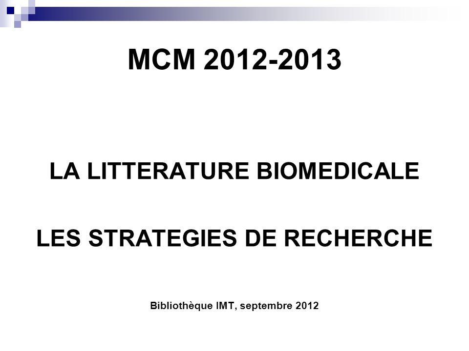 MCM 2012-2013 LA LITTERATURE BIOMEDICALE LES STRATEGIES DE RECHERCHE Bibliothèque IMT, septembre 2012