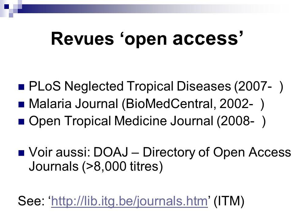 Revues open access PLoS Neglected Tropical Diseases (2007- ) Malaria Journal (BioMedCentral, 2002- ) Open Tropical Medicine Journal (2008- ) Voir auss