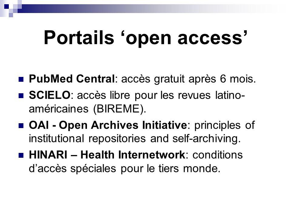 Portails open access PubMed Central: accès gratuit après 6 mois. SCIELO: accès libre pour les revues latino- américaines (BIREME). OAI - Open Archives