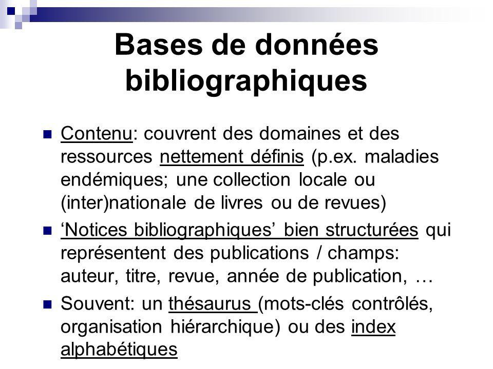 Bases de données bibliographiques Contenu: couvrent des domaines et des ressources nettement définis (p.ex. maladies endémiques; une collection locale