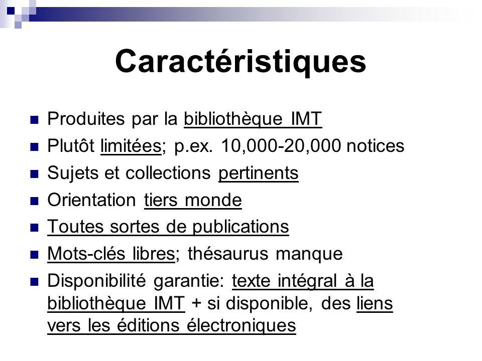 Caractéristiques Produites par la bibliothèque IMT Plutôt limitées; p.ex. 10,000-20,000 notices Sujets et collections pertinents Orientation tiers mon