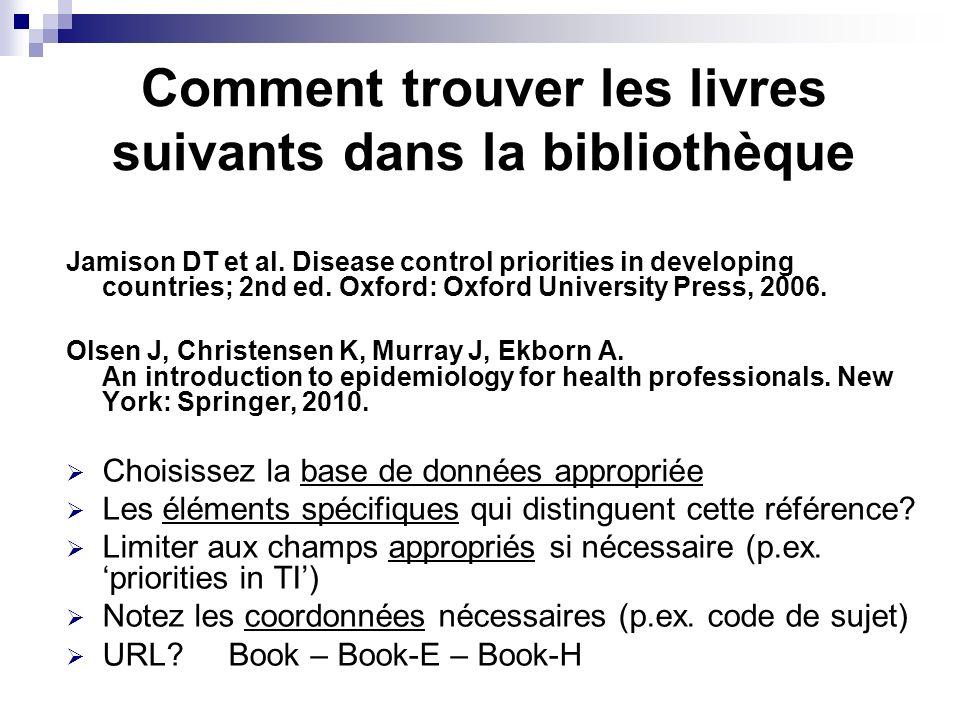 Comment trouver les livres suivants dans la bibliothèque Jamison DT et al. Disease control priorities in developing countries; 2nd ed. Oxford: Oxford