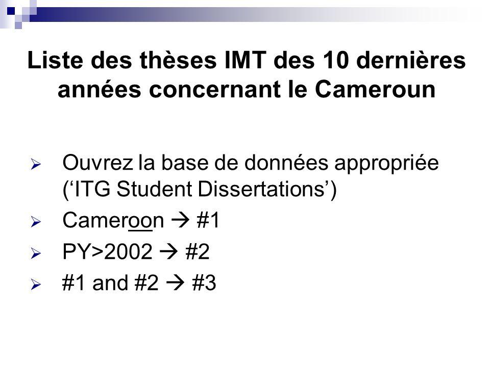 Liste des thèses IMT des 10 dernières années concernant le Cameroun Ouvrez la base de données appropriée (ITG Student Dissertations) Cameroon #1 PY>20
