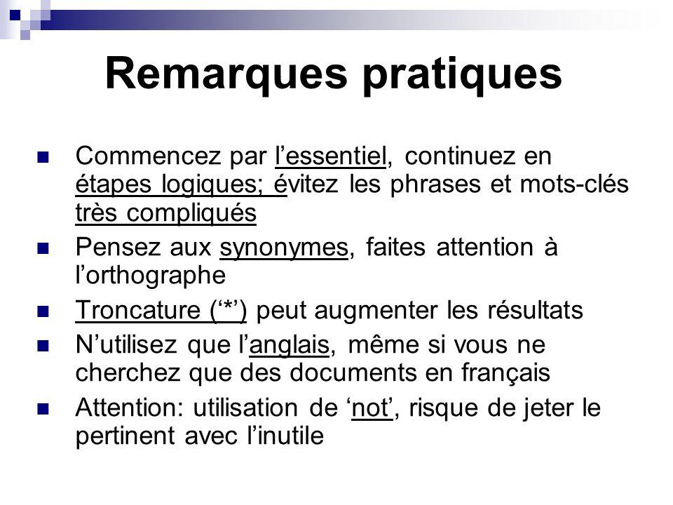 Remarques pratiques Commencez par lessentiel, continuez en étapes logiques; évitez les phrases et mots-clés très compliqués Pensez aux synonymes, fait