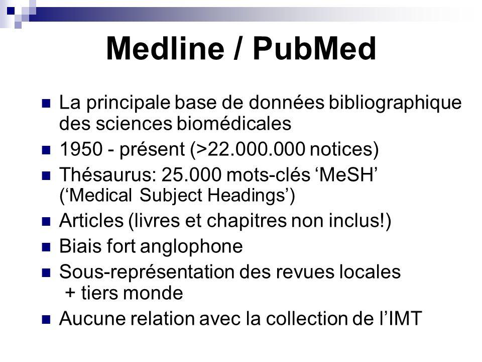 Medline / PubMed La principale base de données bibliographique des sciences biomédicales 1950 - présent (>22.000.000 notices) Thésaurus: 25.000 mots-c