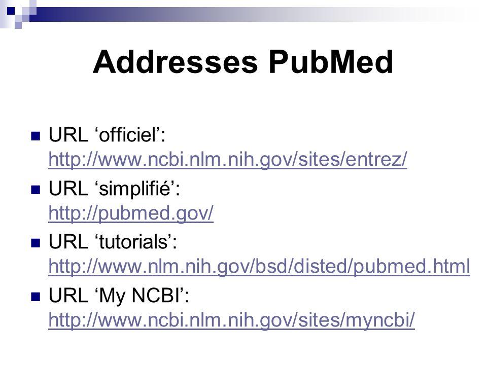 Addresses PubMed URL officiel: http://www.ncbi.nlm.nih.gov/sites/entrez/ http://www.ncbi.nlm.nih.gov/sites/entrez/ URL simplifié: http://pubmed.gov/ h