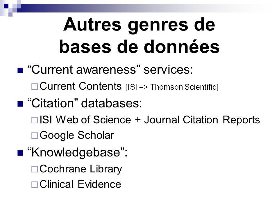 Autres genres de bases de données Current awareness services: Current Contents [ISI => Thomson Scientific] Citation databases: ISI Web of Science + Jo