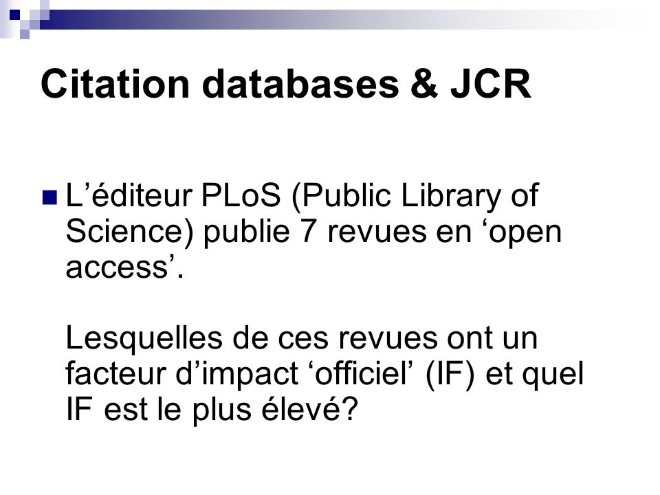 Citation databases & JCR Léditeur PLoS (Public Library of Science) publie 7 revues en open access.