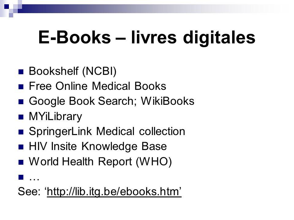 E-Books – livres digitales Bookshelf (NCBI) Free Online Medical Books Google Book Search; WikiBooks MYiLibrary SpringerLink Medical collection HIV Ins