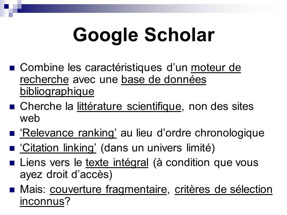 Google Scholar Combine les caractéristiques dun moteur de recherche avec une base de données bibliographique Cherche la littérature scientifique, non