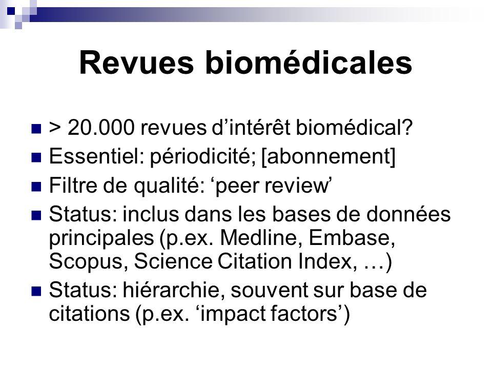 Revues biomédicales > 20.000 revues dintérêt biomédical? Essentiel: périodicité; [abonnement] Filtre de qualité: peer review Status: inclus dans les b