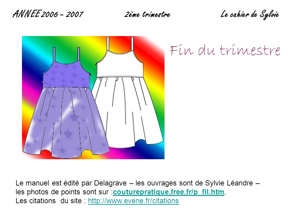 Fin du trimestre Le manuel est édité par Delagrave – les ouvrages sont de Sylvie Léandre – les photos de points sont sur :couturepratique.free.fr/p_fil.htm.couturepratique.free.fr/p_fil.htm Les citations du site : http://www.evene.fr/citationshttp://www.evene.fr/citations