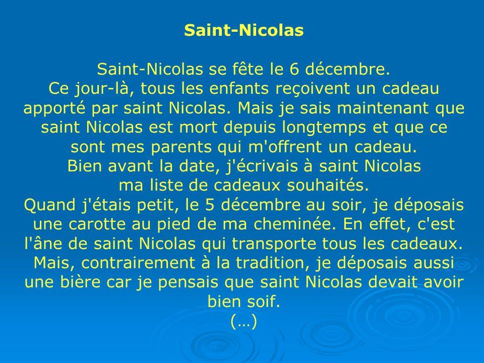 Saint-Nicolas Saint-Nicolas se fête le 6 décembre. Ce jour-là, tous les enfants reçoivent un cadeau apporté par saint Nicolas. Mais je sais maintenant