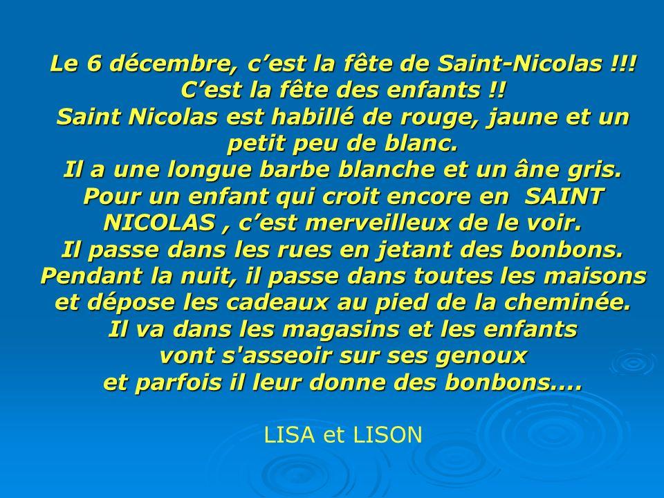 Le 6 décembre, cest la fête de Saint-Nicolas !!! Cest la fête des enfants !! Saint Nicolas est habillé de rouge, jaune et un petit peu de blanc. Il a