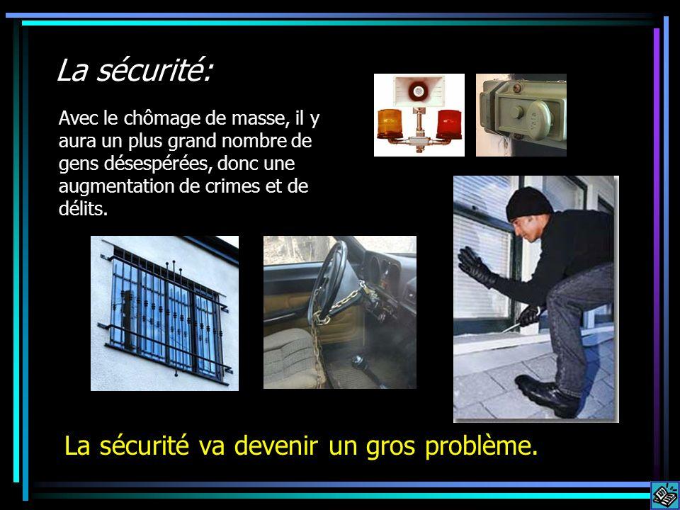 La sécurité: La sécurité va devenir un gros problème. Avec le chômage de masse, il y aura un plus grand nombre de gens désespérées, donc une augmentat