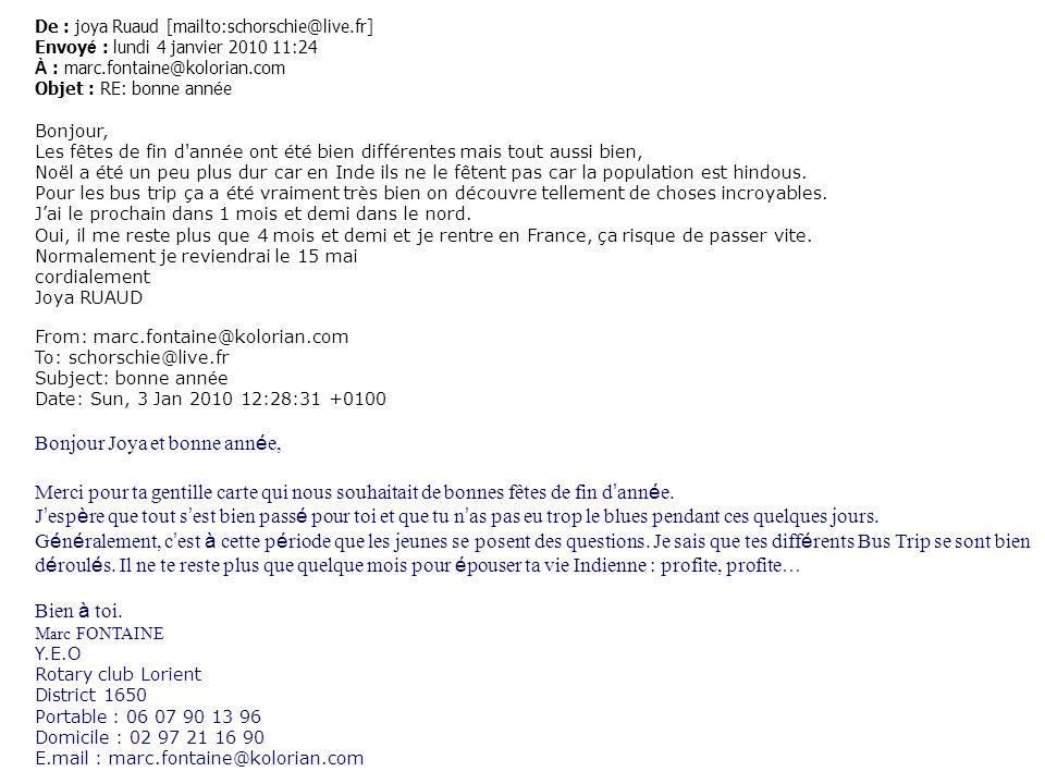 De : joya Ruaud [mailto:schorschie@live.fr] Envoy é : lundi 4 janvier 2010 11:24 À : marc.fontaine@kolorian.com Objet : RE: bonne ann é e Bonjour, Les