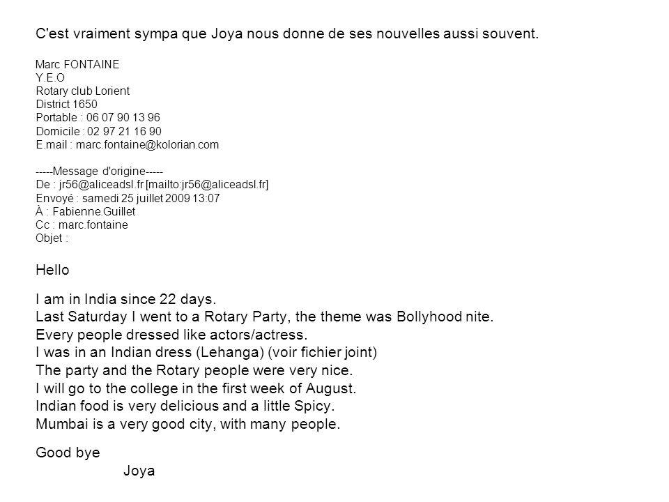 C'est vraiment sympa que Joya nous donne de ses nouvelles aussi souvent. Marc FONTAINE Y.E.O Rotary club Lorient District 1650 Portable : 06 07 90 13