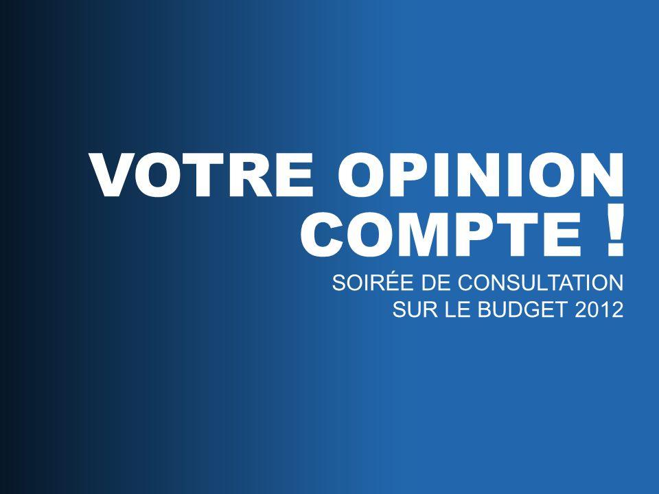 SOIRÉE DE CONSULTATION SUR LE BUDGET 2012 VOTRE OPINION COMPTE !