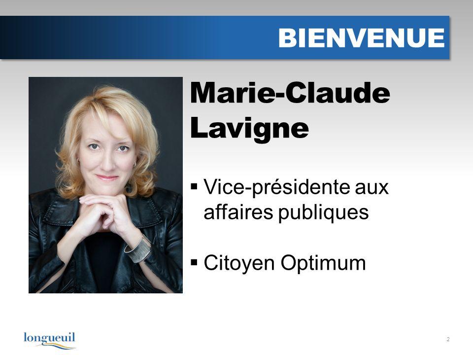 BIENVENUE 2 Marie-Claude Lavigne Vice-présidente aux affaires publiques Citoyen Optimum