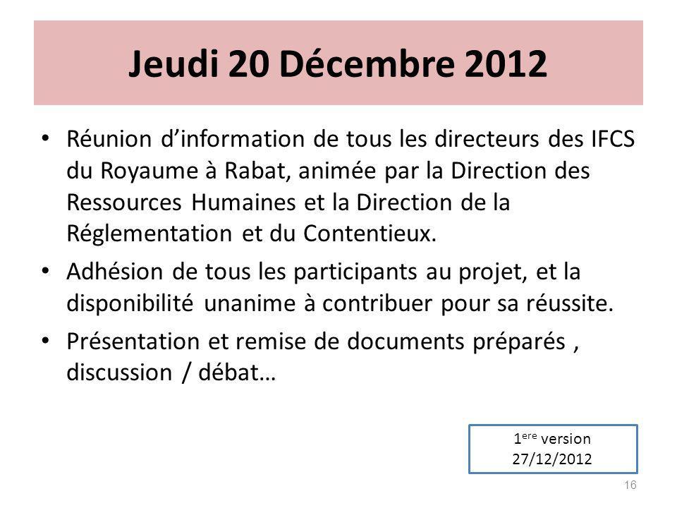 Jeudi 20 Décembre 2012 Réunion dinformation de tous les directeurs des IFCS du Royaume à Rabat, animée par la Direction des Ressources Humaines et la