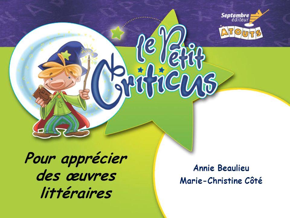 Annie Beaulieu Marie-Christine Côté Pour apprécier des œuvres littéraires