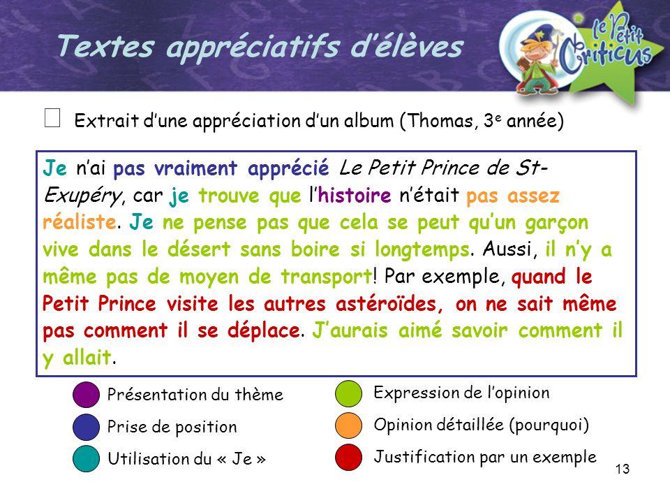 13 Je nai pas vraiment apprécié Le Petit Prince de St- Exupéry, car je trouve que lhistoire nétait pas assez réaliste. Je ne pense pas que cela se peu