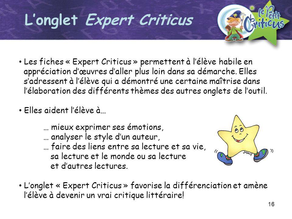 16 Longlet Expert Criticus Les fiches « Expert Criticus » permettent à lélève habile en appréciation dœuvres daller plus loin dans sa démarche. Elles