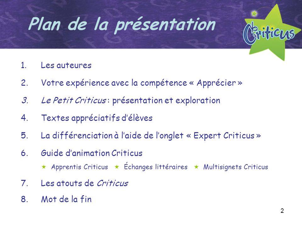 2 Plan de la présentation 1.Les auteures 2.Votre expérience avec la compétence « Apprécier » 3.Le Petit Criticus : présentation et exploration 4.Texte