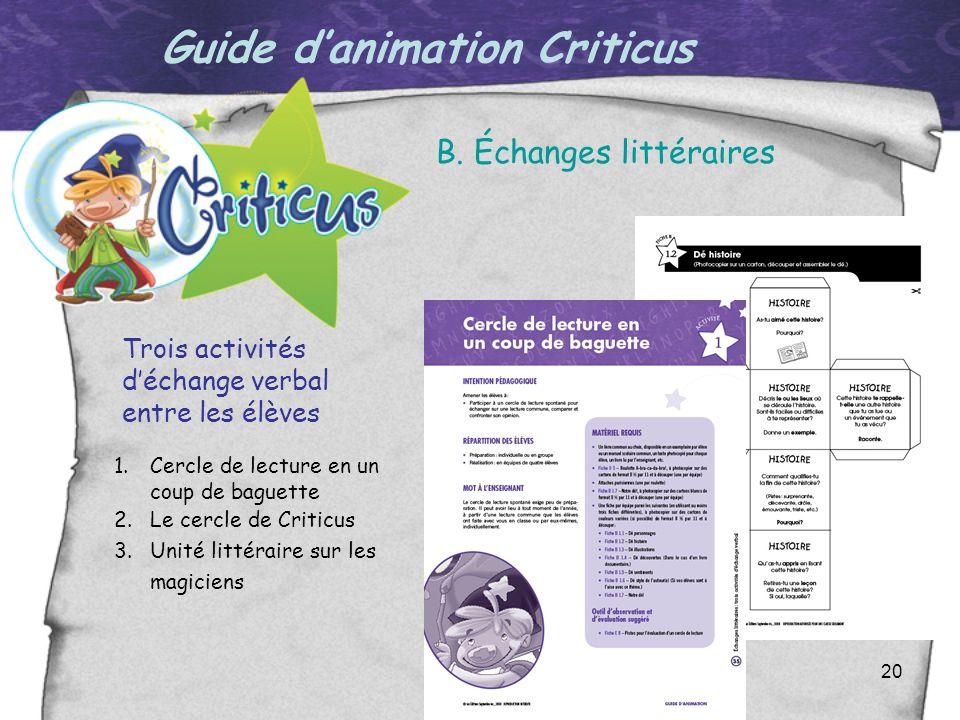 20 Guide danimation Criticus B. Échanges littéraires 1.Cercle de lecture en un coup de baguette 2.Le cercle de Criticus 3.Unité littéraire sur les mag