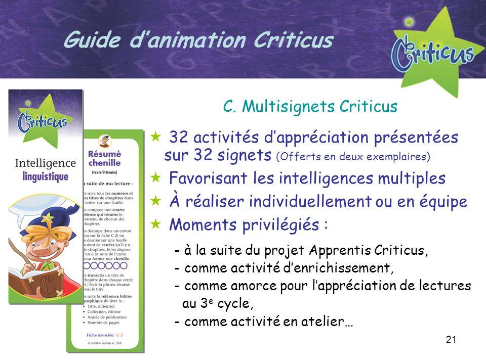 21 Guide danimation Criticus C. Multisignets Criticus 32 activités dappréciation présentées sur 32 signets (Offerts en deux exemplaires) Favorisant le