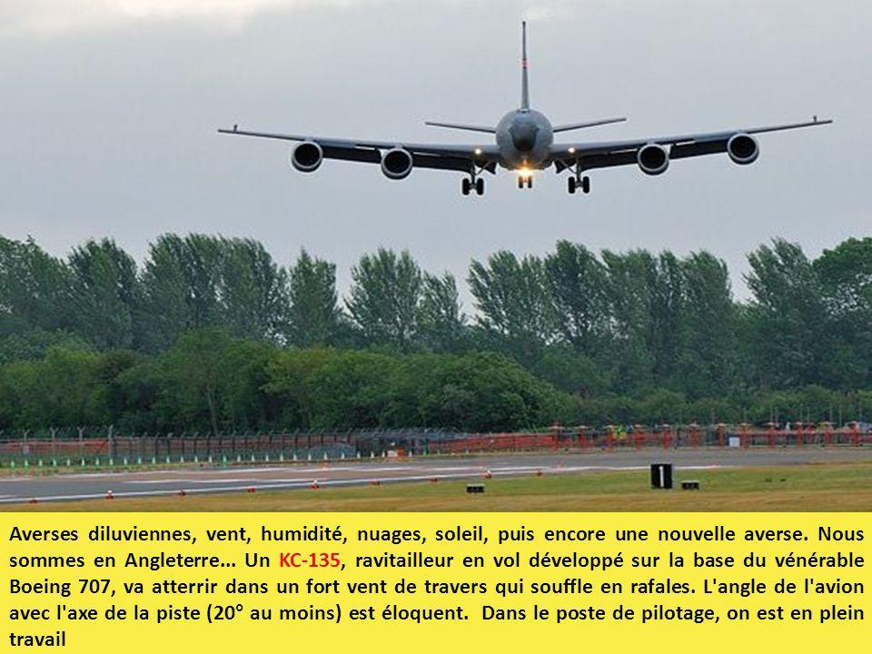 Averses diluviennes, vent, humidité, nuages, soleil, puis encore une nouvelle averse. Nous sommes en Angleterre... Un KC-135, ravitailleur en vol déve