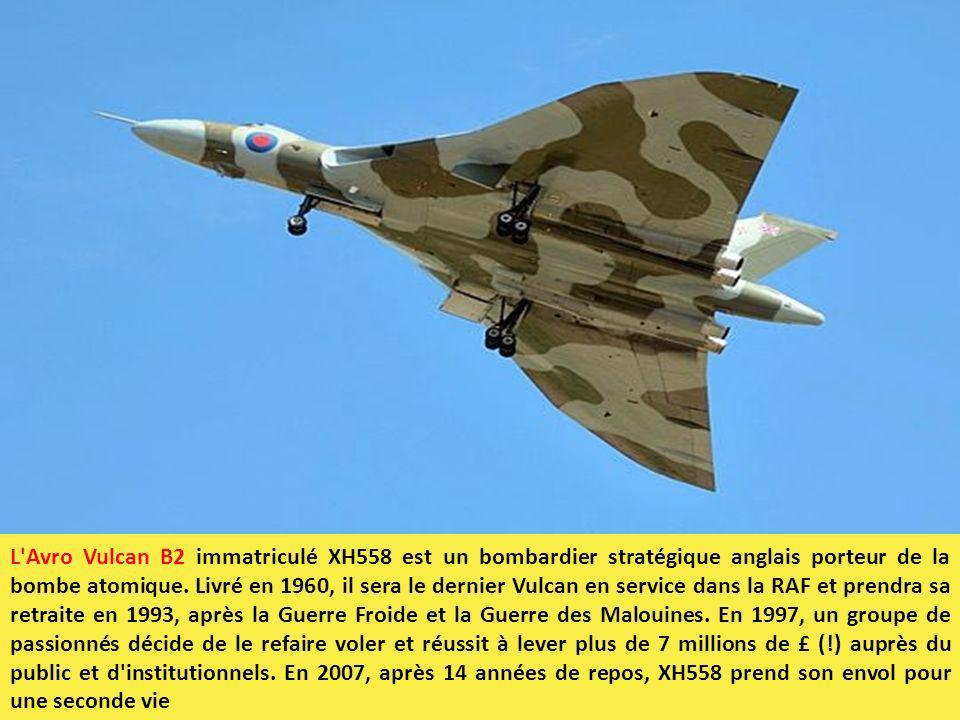 L'Avro Vulcan B2 immatriculé XH558 est un bombardier stratégique anglais porteur de la bombe atomique. Livré en 1960, il sera le dernier Vulcan en ser