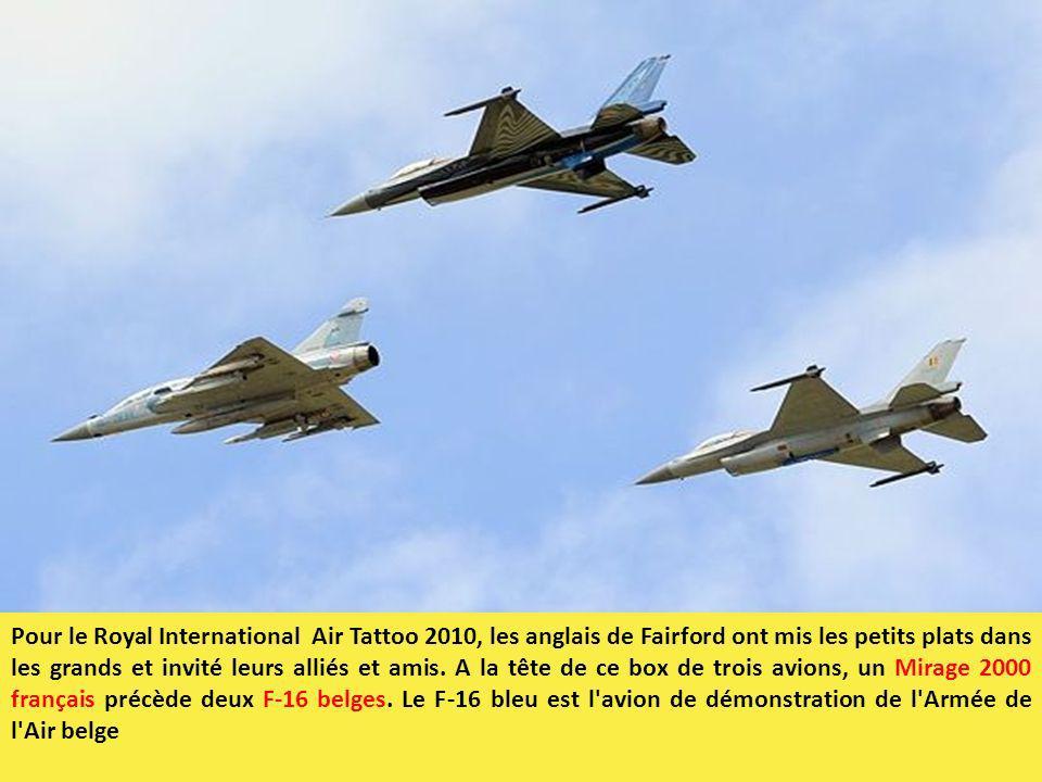 Pour le Royal International Air Tattoo 2010, les anglais de Fairford ont mis les petits plats dans les grands et invité leurs alliés et amis. A la têt
