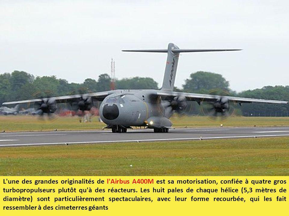 L'une des grandes originalités de l'Airbus A400M est sa motorisation, confiée à quatre gros turbopropulseurs plutôt qu'à des réacteurs. Les huit pales
