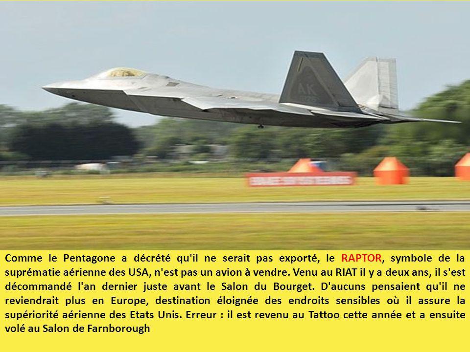 Comme le Pentagone a décrété qu'il ne serait pas exporté, le RAPTOR, symbole de la suprématie aérienne des USA, n'est pas un avion à vendre. Venu au R