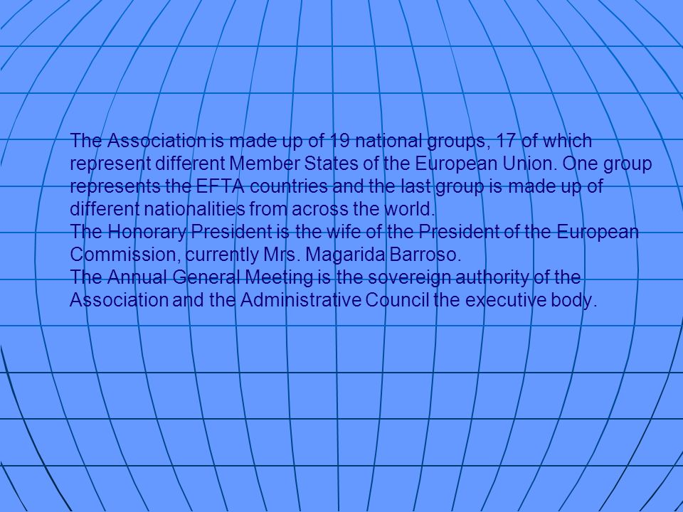 The Association is made up of 19 national groups, 17 of which represent different Member States of the European Union. One group represents the EFTA c