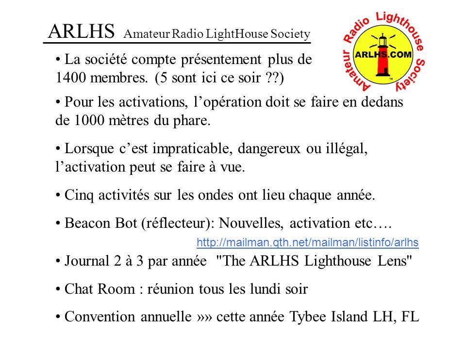 ARLHS Amateur Radio LightHouse Society La société compte présentement plus de 1400 membres. (5 sont ici ce soir ??) http://mailman.qth.net/mailman/lis