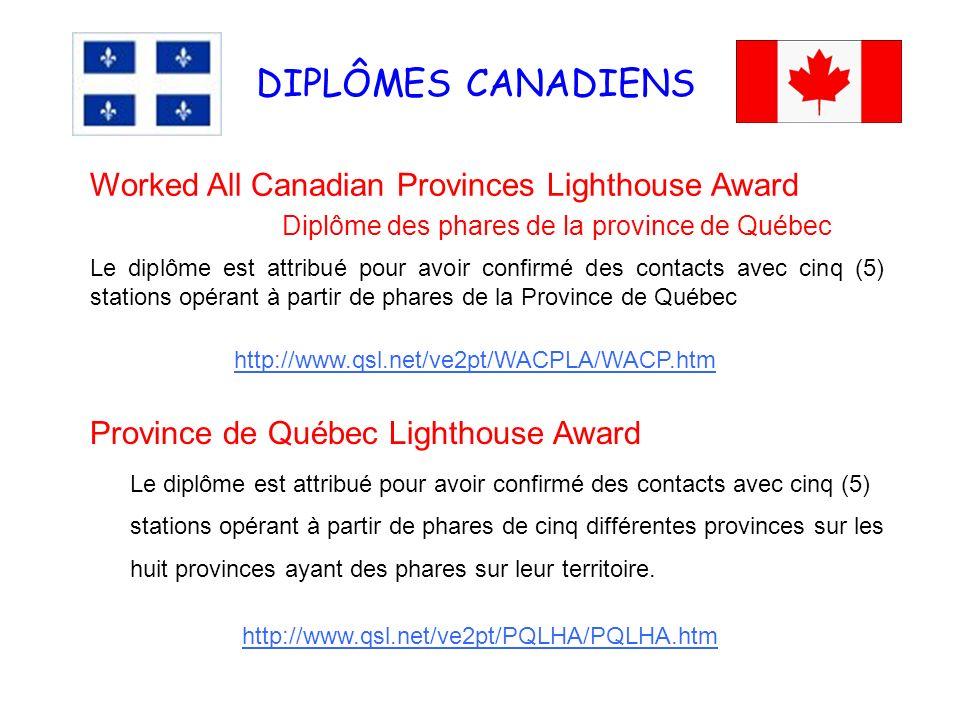 DIPLÔMES CANADIENS http://www.qsl.net/ve2pt/PQLHA/PQLHA.htm Worked All Canadian Provinces Lighthouse Award Diplôme des phares de la province de Québec