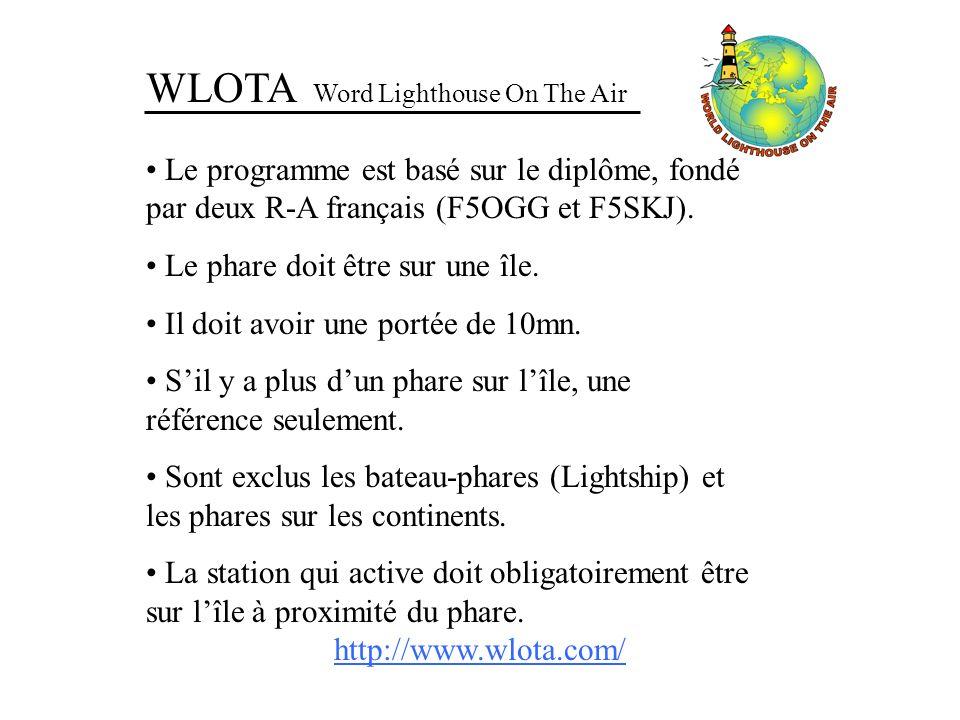 WLOTA Word Lighthouse On The Air Le programme est basé sur le diplôme, fondé par deux R-A français (F5OGG et F5SKJ). Le phare doit être sur une île. I