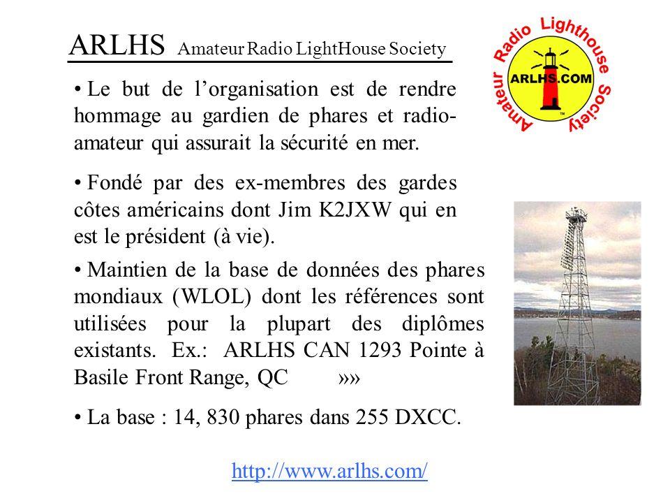 ARLHS Amateur Radio LightHouse Society Le but de lorganisation est de rendre hommage au gardien de phares et radio- amateur qui assurait la sécurité e
