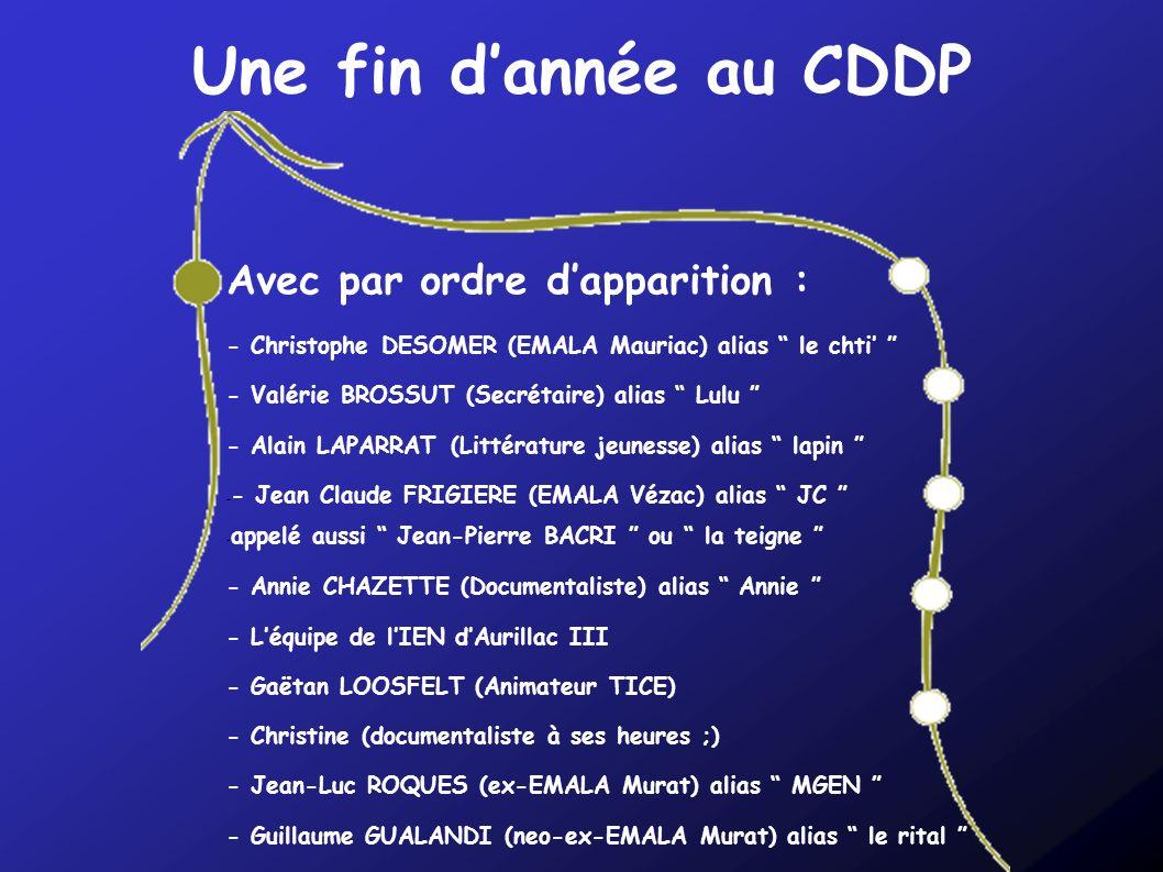 Une fin dannée au CDDP Avec par ordre dapparition : - Christophe DESOMER (EMALA Mauriac) alias le chti - Valérie BROSSUT (Secrétaire) alias Lulu - Ala