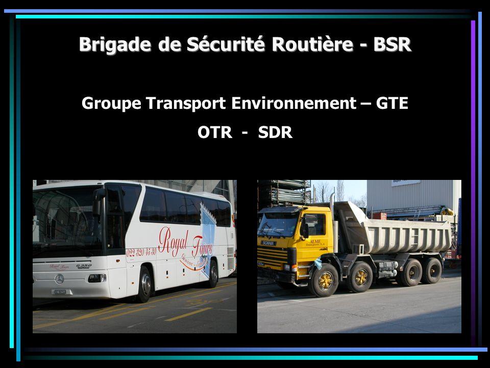 Brigade de Sécurité Routière - BSR Groupe Transport Environnement – GTE OTR - SDR