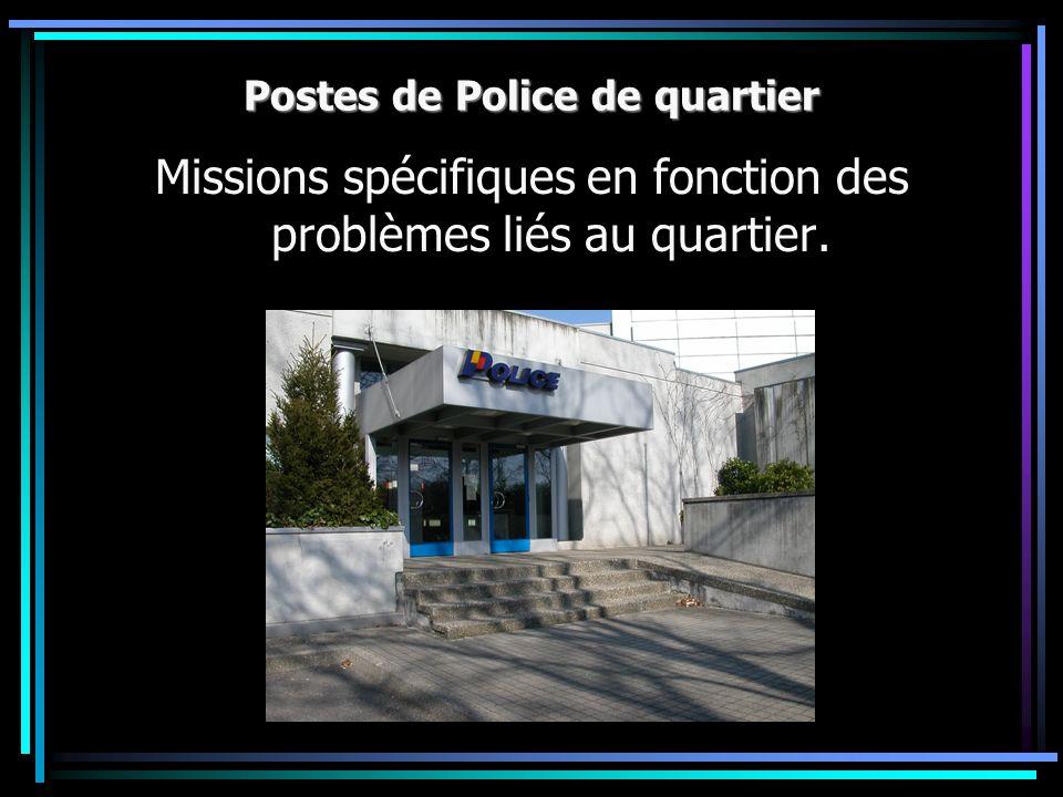 Postes de Police de quartier Missions spécifiques en fonction des problèmes liés au quartier.