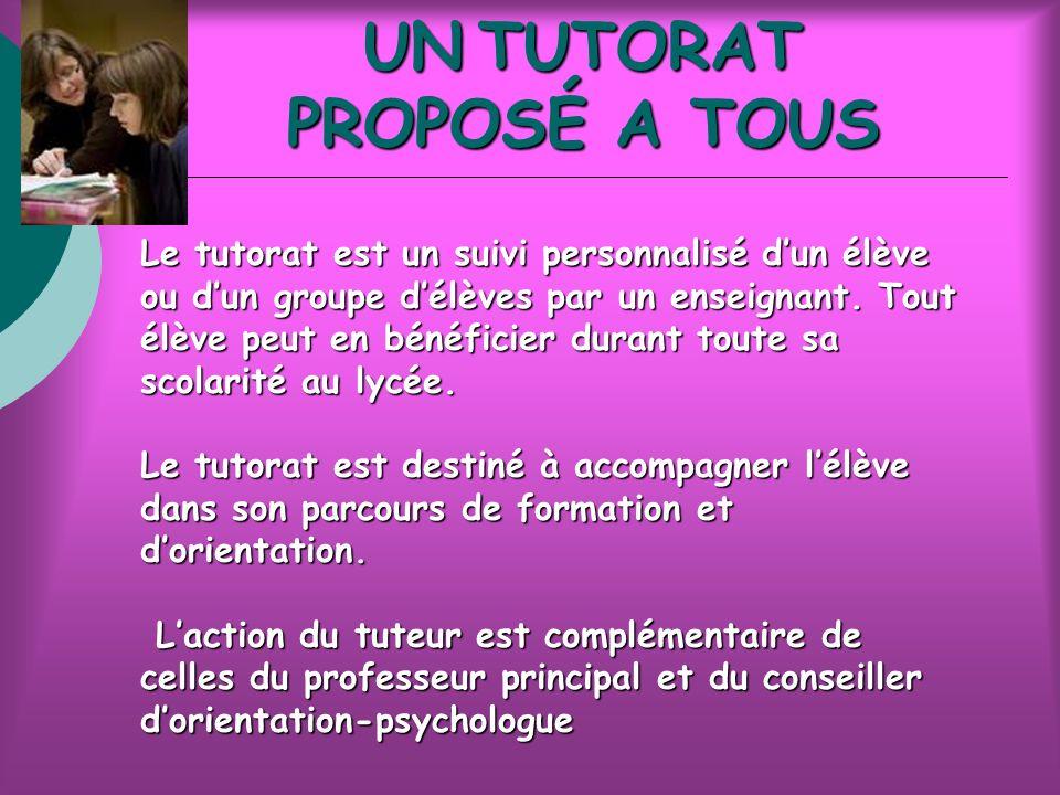 UNTUTORAT PROPOSÉ A TOUS UN TUTORAT PROPOSÉ A TOUS Le tutorat est un suivi personnalisé dun élève ou dun groupe délèves par un enseignant.